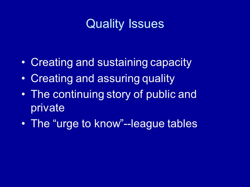 Definitional Issues Affecting Quality Shifting ground of market definitions Linking HE standards with those of particular industries The compulsion toward equality of application for quality standards HE contestations of quality by discipline Multiplicity of measures provided by society for HE quality