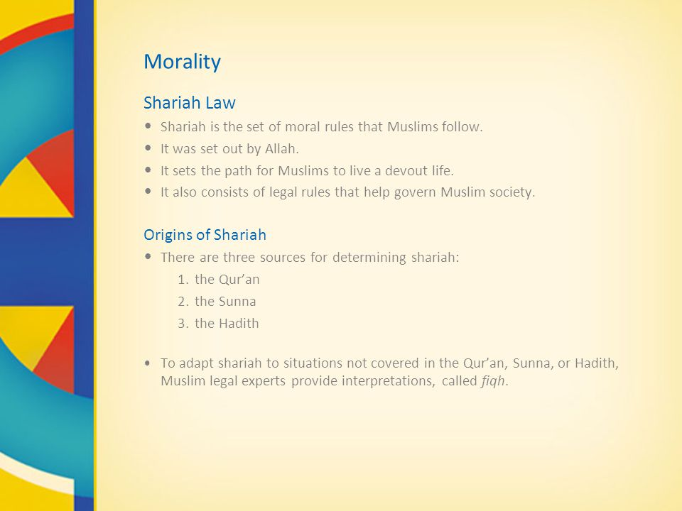 Morality Shariah Law Shariah is the set of moral rules that Muslims follow.