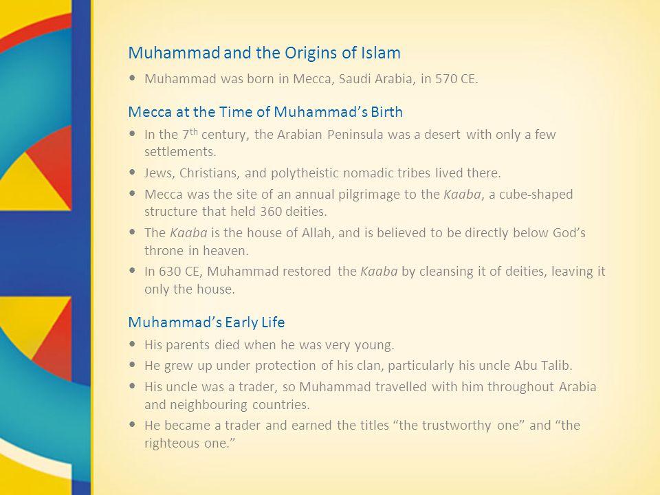 Muhammad and the Origins of Islam Muhammad was born in Mecca, Saudi Arabia, in 570 CE.