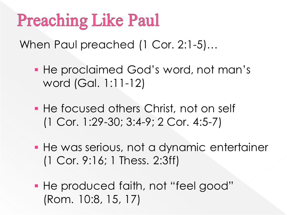When Paul preached (1 Cor. 2:1-5)…  He proclaimed God's word, not man's word (Gal.