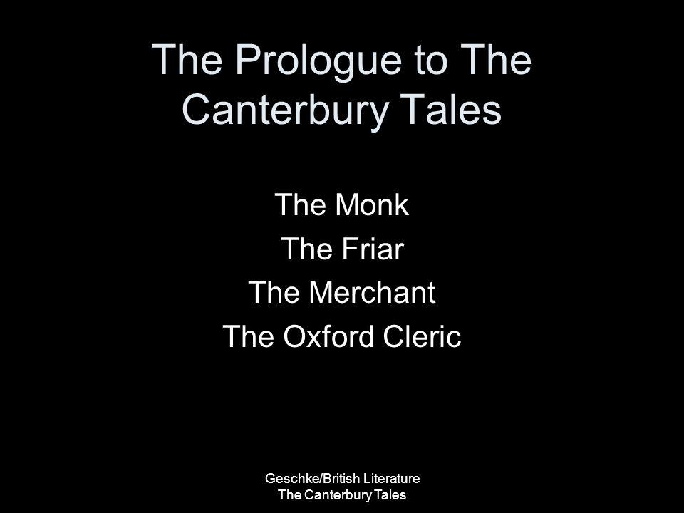 Geschke/British Literature The Canterbury Tales The Prologue to The Canterbury Tales The Monk The Friar The Merchant The Oxford Cleric