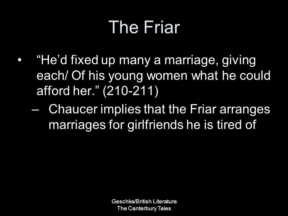 "Geschke/British Literature The Canterbury Tales The Friar ""He'd fixed up many a marriage, giving each/ Of his young women what he could afford her."" ("