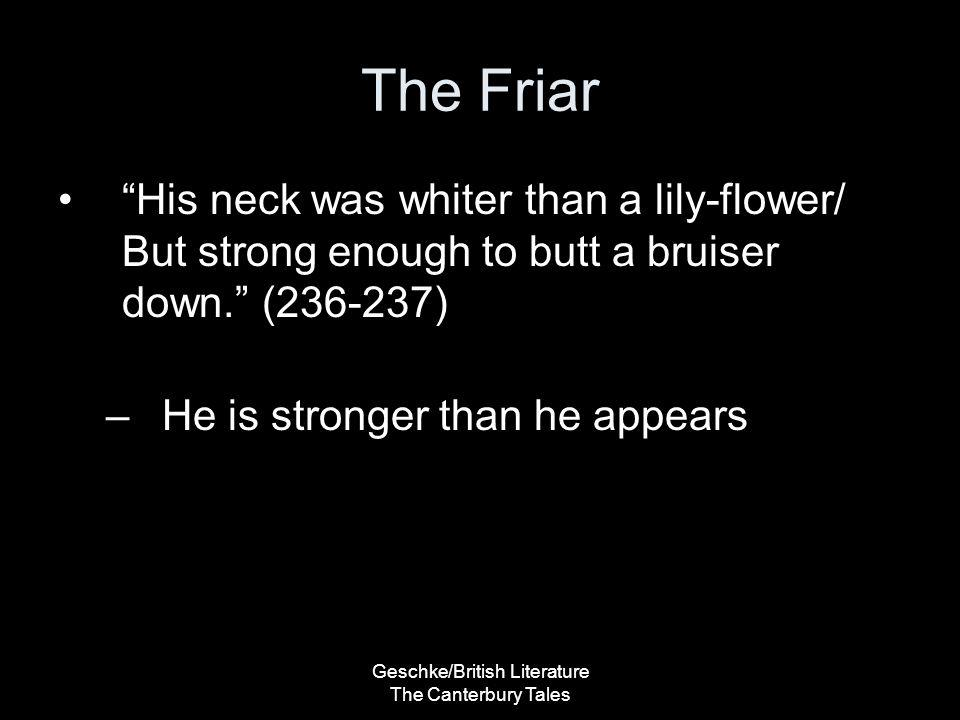"Geschke/British Literature The Canterbury Tales The Friar ""His neck was whiter than a lily-flower/ But strong enough to butt a bruiser down."" (236-237"