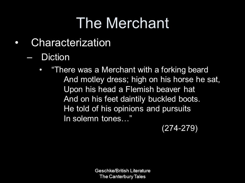 "Geschke/British Literature The Canterbury Tales The Merchant Characterization –Diction ""There was a Merchant with a forking beard And motley dress; hi"