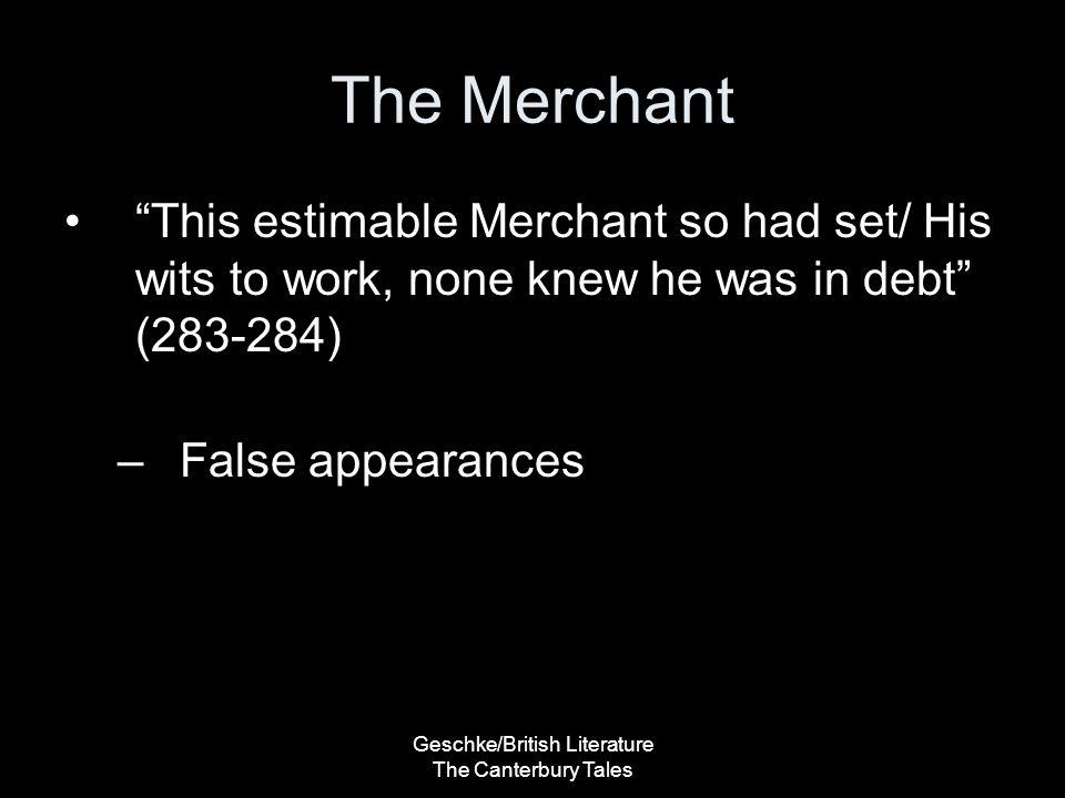"Geschke/British Literature The Canterbury Tales The Merchant ""This estimable Merchant so had set/ His wits to work, none knew he was in debt"" (283-284"