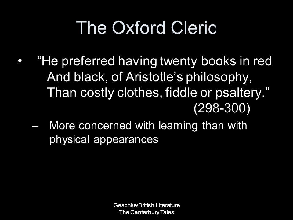 "Geschke/British Literature The Canterbury Tales The Oxford Cleric ""He preferred having twenty books in red And black, of Aristotle's philosophy, Than"