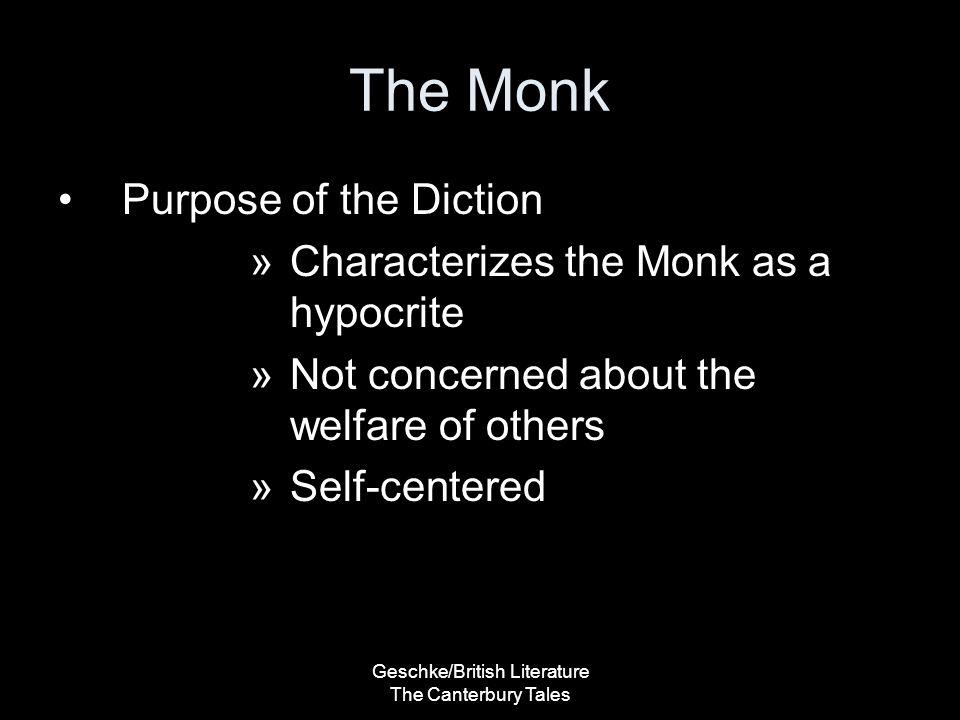 Geschke/British Literature The Canterbury Tales The Monk Purpose of the Diction »Characterizes the Monk as a hypocrite »Not concerned about the welfar