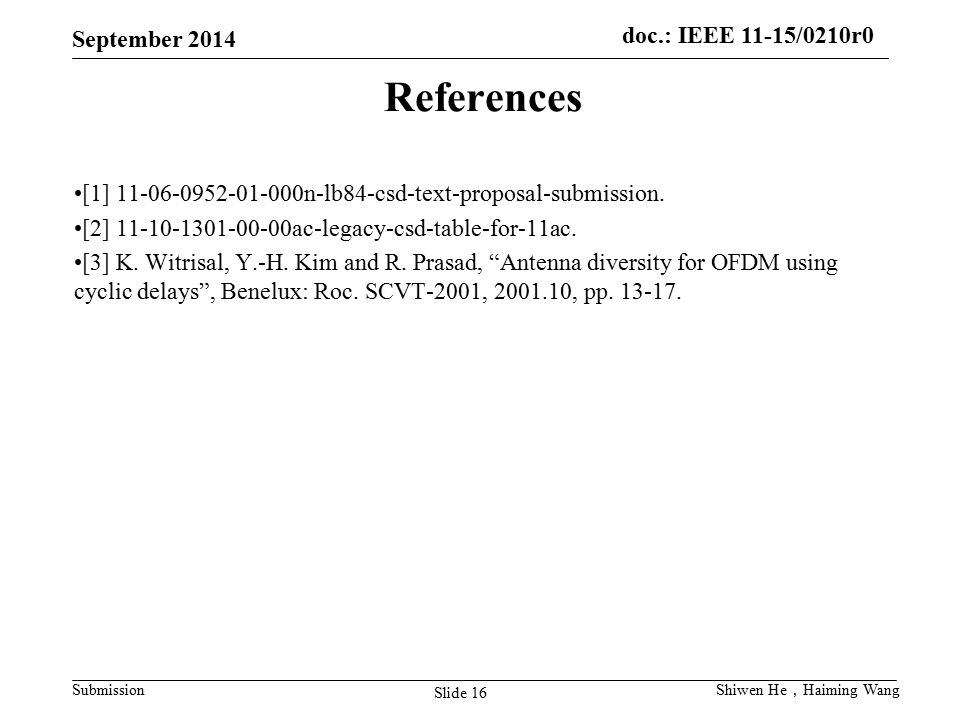 doc.: IEEE 11-15/0210r0 Submission September 2014 Slide 16 Shiwen He , Haiming Wang References [1] 11-06-0952-01-000n-lb84-csd-text-proposal-submissio