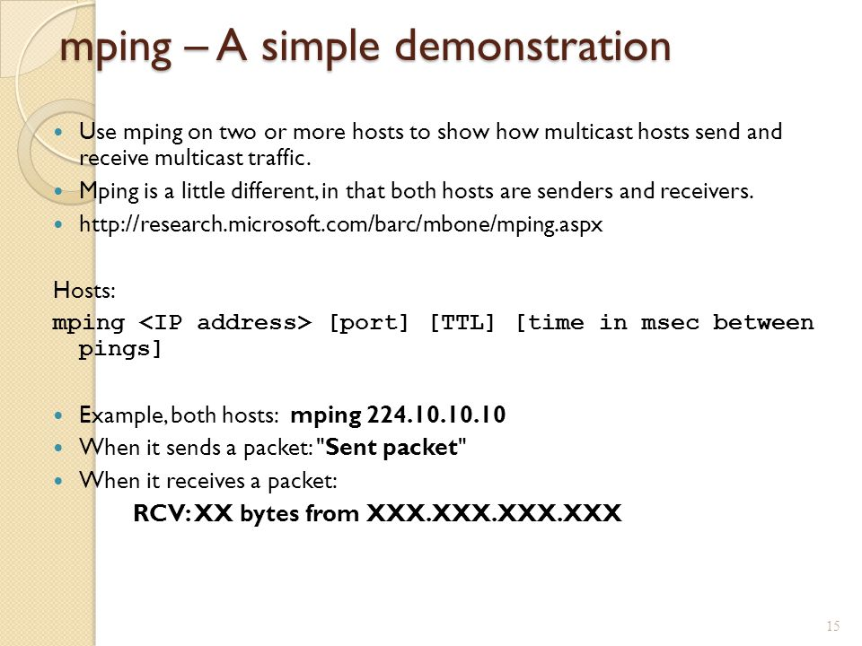 mping – A simple demonstration Use mping on two or more hosts to show how multicast hosts send and receive multicast traffic.