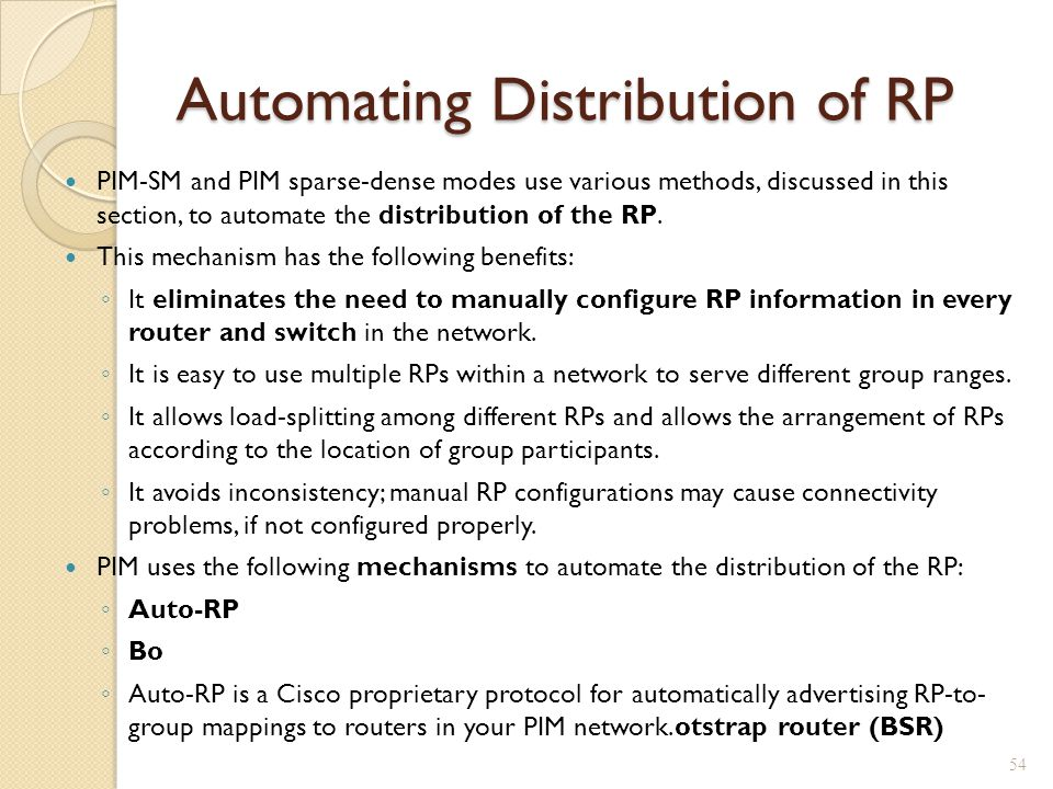 Automating Distribution of RP PIM-SM and PIM sparse-dense modes use various methods, discussed in this section, to automate the distribution of the RP.