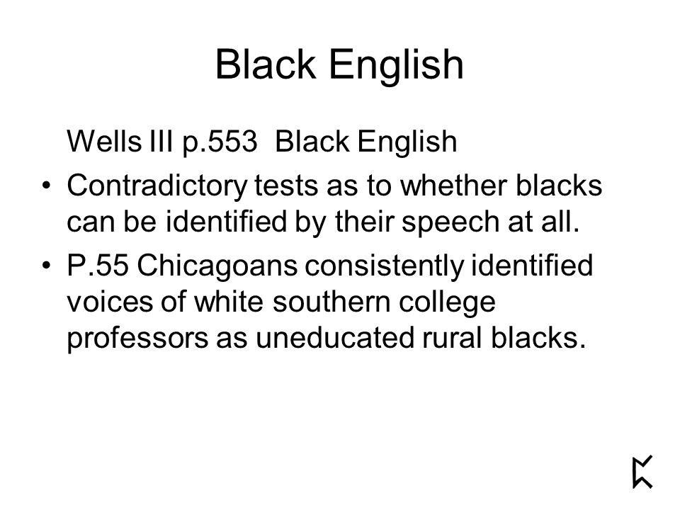 Wells III p.553 Black English Contradictory tests as to whether blacks can be identified by their speech at all.