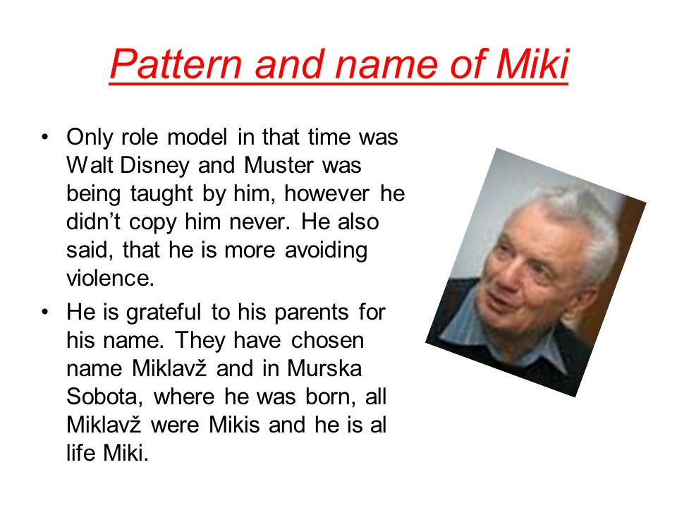 Pattern and name of Miki Only role model in that time was Walt Disney and Muster was being taught by him, however he didn't copy him never.