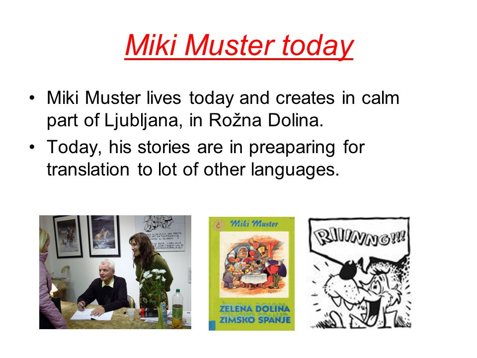 Miki Muster today Miki Muster lives today and creates in calm part of Ljubljana, in Rožna Dolina.