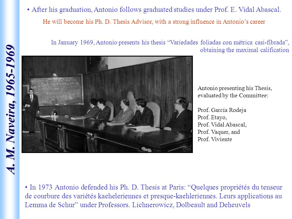 A. M. Naveira, 1965-1969 After his graduation, Antonio follows graduated studies under Prof. E. Vidal Abascal. He will become his Ph. D. Thesis Adviso