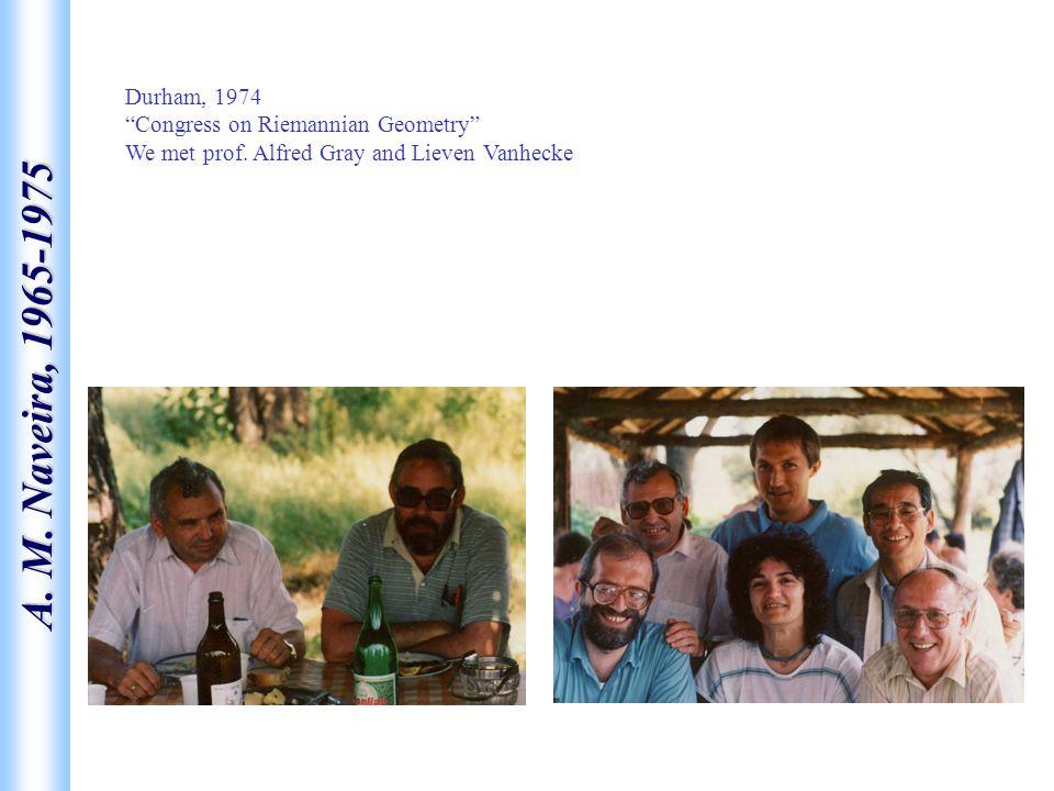 "A. M. Naveira, 1965-1975 Durham, 1974 ""Congress on Riemannian Geometry"" We met prof. Alfred Gray and Lieven Vanhecke"