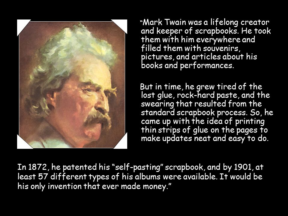 Mark Twain was a lifelong creator and keeper of scrapbooks.