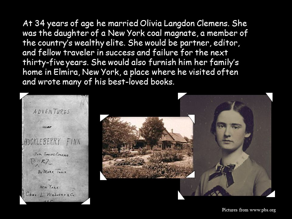 At 34 years of age he married Olivia Langdon Clemens.