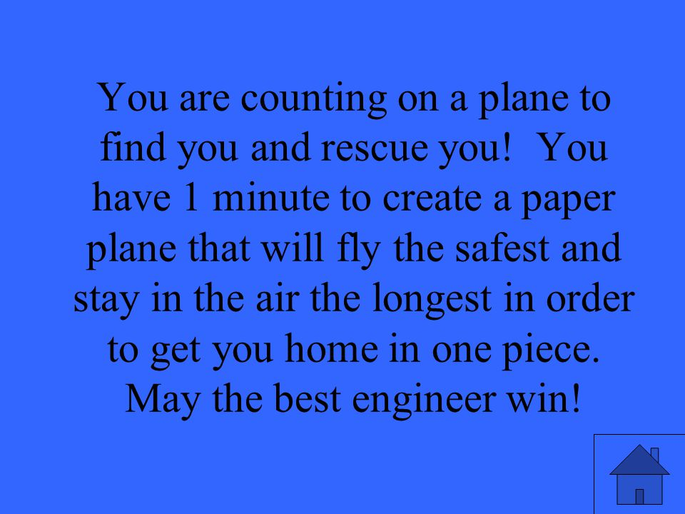 You are counting on a plane to find you and rescue you.