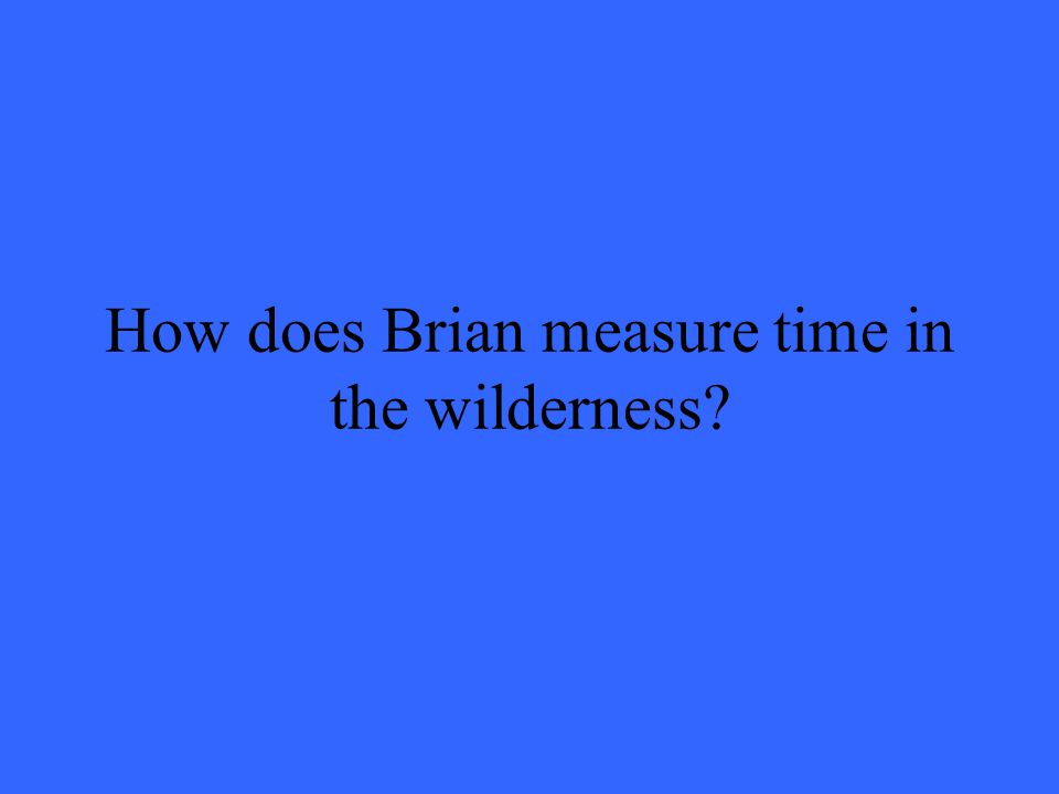 How does Brian measure time in the wilderness?