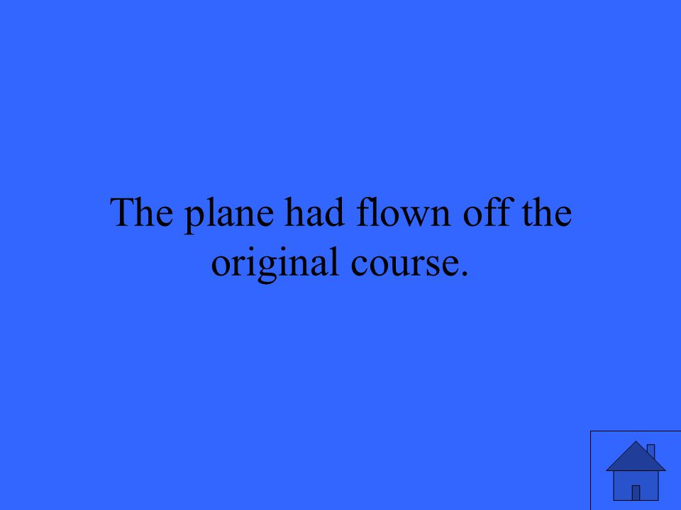 The plane had flown off the original course.