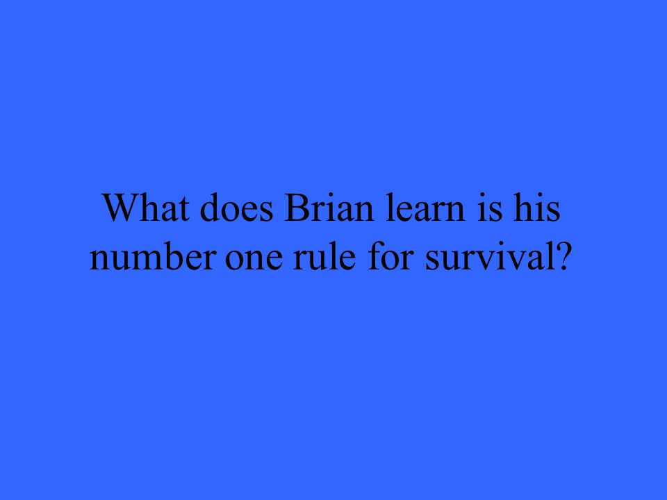 What does Brian learn is his number one rule for survival?