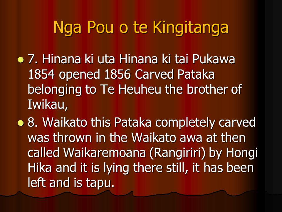 Nga Pou o te Kingitanga 7. Hinana ki uta Hinana ki tai Pukawa 1854 opened 1856 Carved Pataka belonging to Te Heuheu the brother of Iwikau, 7. Hinana k