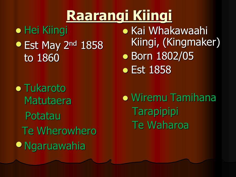 Raarangi Kiingi Hei Kiingi Hei Kiingi Est May 2 nd 1858 to 1860 Est May 2 nd 1858 to 1860 Tukaroto Matutaera Tukaroto Matutaera Potatau Potatau Te Whe
