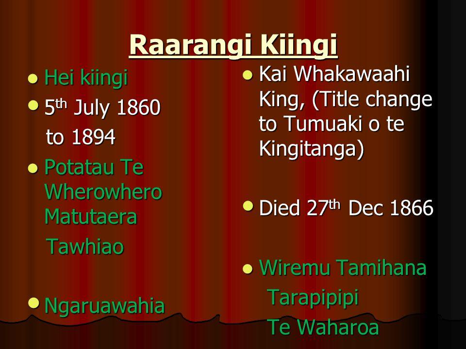 Raarangi Kiingi Hei kiingi Hei kiingi 5 th July 1860 5 th July 1860 to 1894 to 1894 Potatau Te Wherowhero Matutaera Potatau Te Wherowhero Matutaera Ta