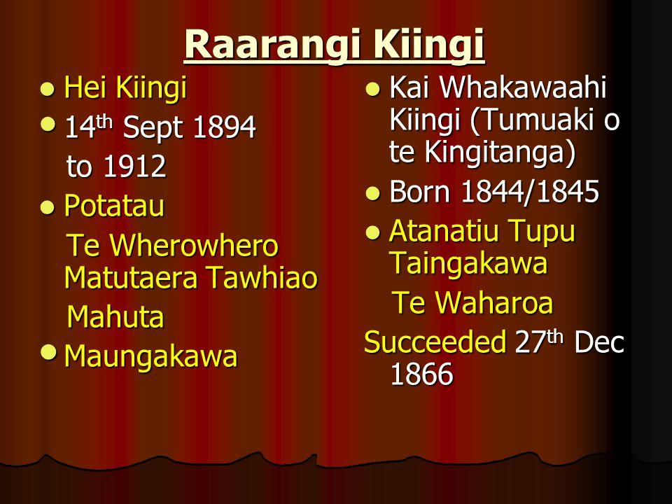 Raarangi Kiingi Hei Kiingi Hei Kiingi 14 th Sept 1894 14 th Sept 1894 to 1912 to 1912 Potatau Potatau Te Wherowhero Matutaera Tawhiao Te Wherowhero Ma