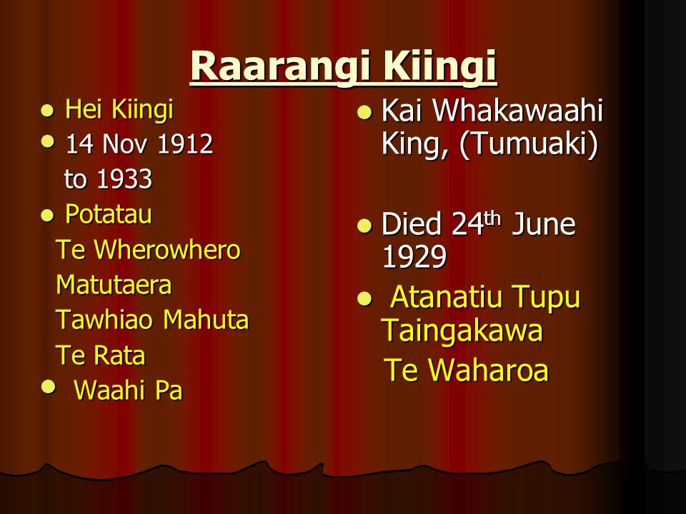 Raarangi Kiingi Hei Kiingi Hei Kiingi 14 Nov 1912 14 Nov 1912 to 1933 to 1933 Potatau Potatau Te Wherowhero Te Wherowhero Matutaera Matutaera Tawhiao
