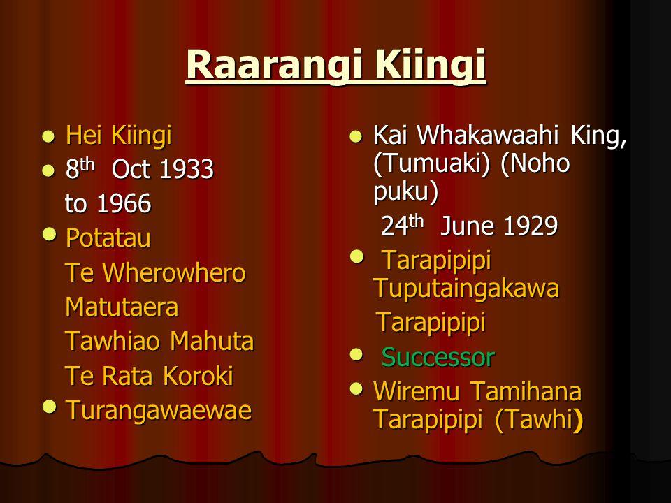 Raarangi Kiingi Hei Kiingi Hei Kiingi 8 th Oct 1933 8 th Oct 1933 to 1966 to 1966 Potatau Potatau Te Wherowhero Te Wherowhero Matutaera Matutaera Tawh
