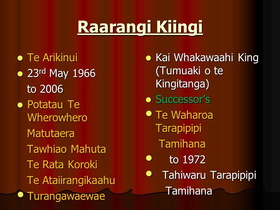 Raarangi Kiingi Te Arikinui Te Arikinui 23 rd May 1966 23 rd May 1966 to 2006 to 2006 Potatau Te Wherowhero Potatau Te Wherowhero Matutaera Matutaera