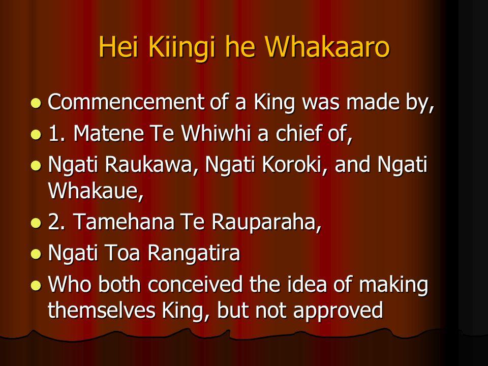 Hei Kiingi he Whakaaro Commencement of a King was made by, Commencement of a King was made by, 1. Matene Te Whiwhi a chief of, 1. Matene Te Whiwhi a c