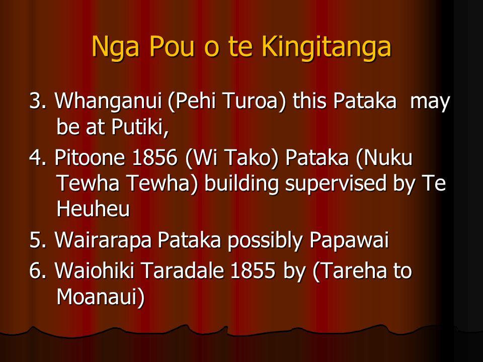 Nga Pou o te Kingitanga 3. Whanganui (Pehi Turoa) this Pataka may be at Putiki, 4. Pitoone 1856 (Wi Tako) Pataka (Nuku Tewha Tewha) building supervise