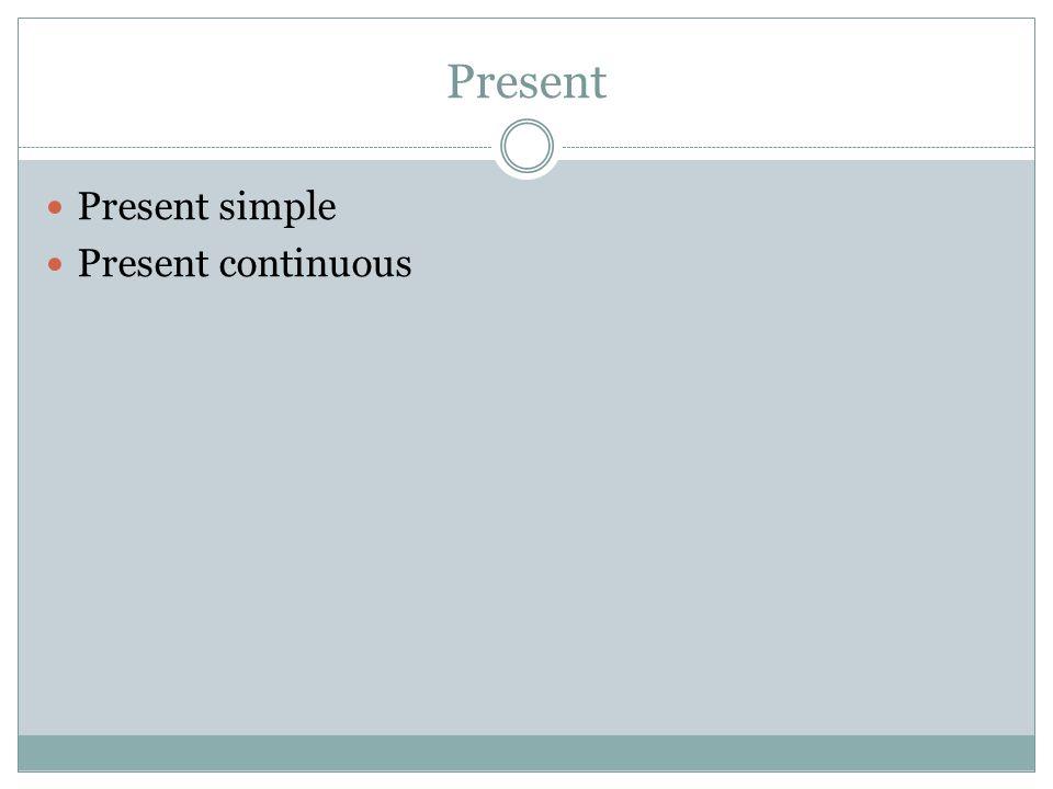 Present Present simple Present continuous