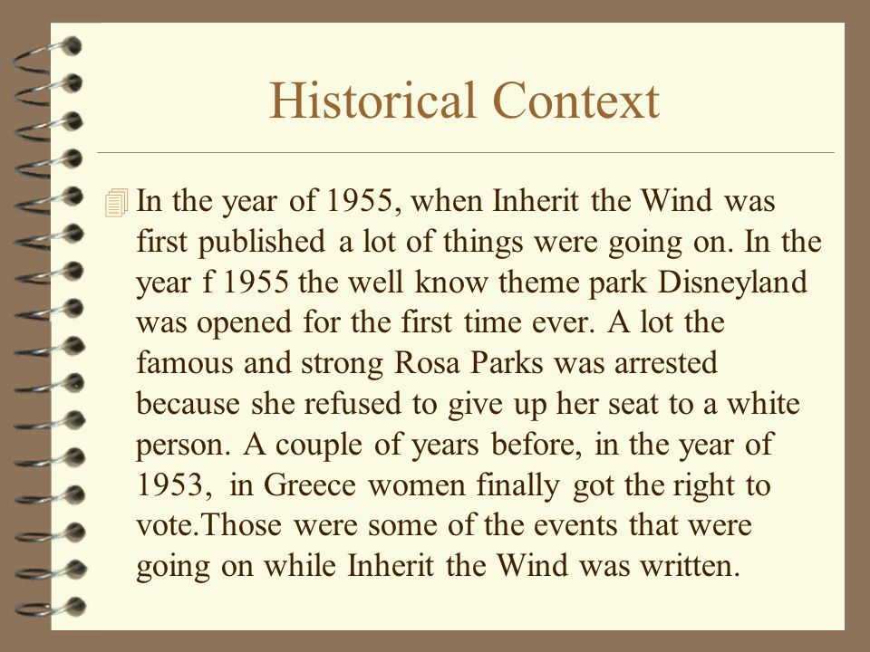 Historical Context 4 In the year of 1955, when Inherit the Wind was first published a lot of things were going on.