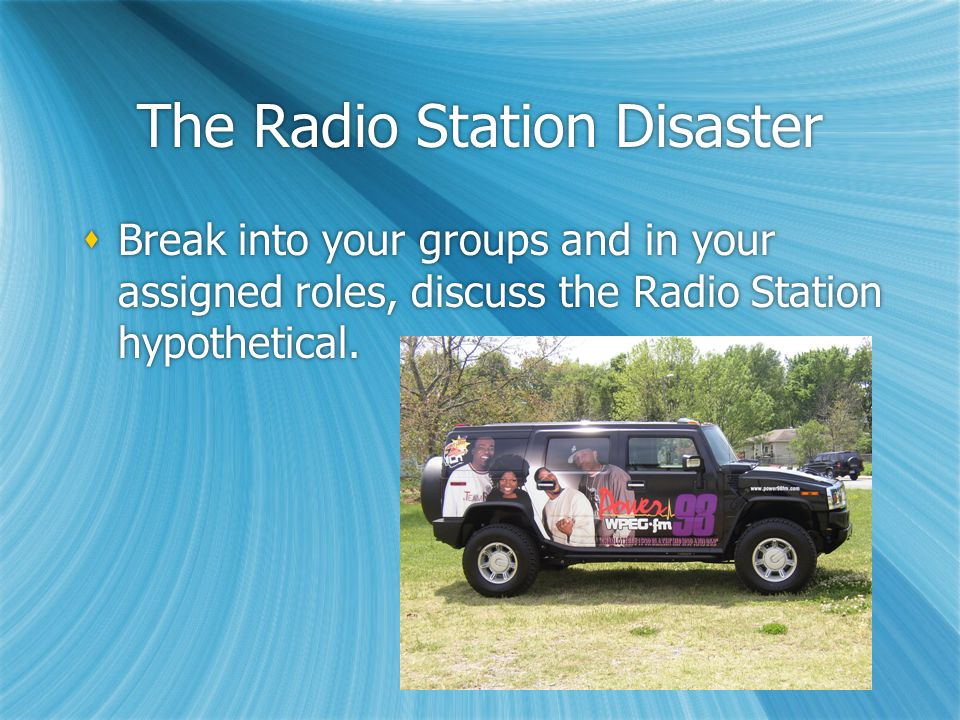 The Radio Station Disaster  Break into your groups and in your assigned roles, discuss the Radio Station hypothetical.