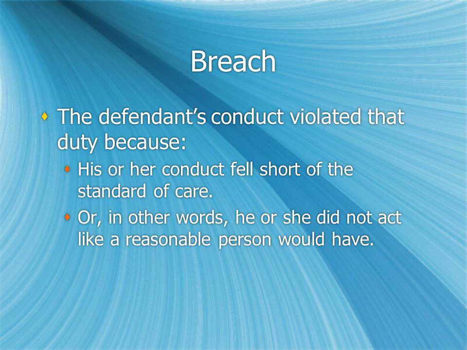 Cause  Cause In Fact: The breach actually caused an injury.