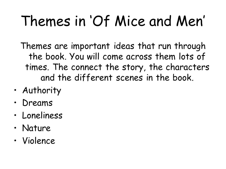 Themes in 'Of Mice and Men' Themes are important ideas that run through the book.