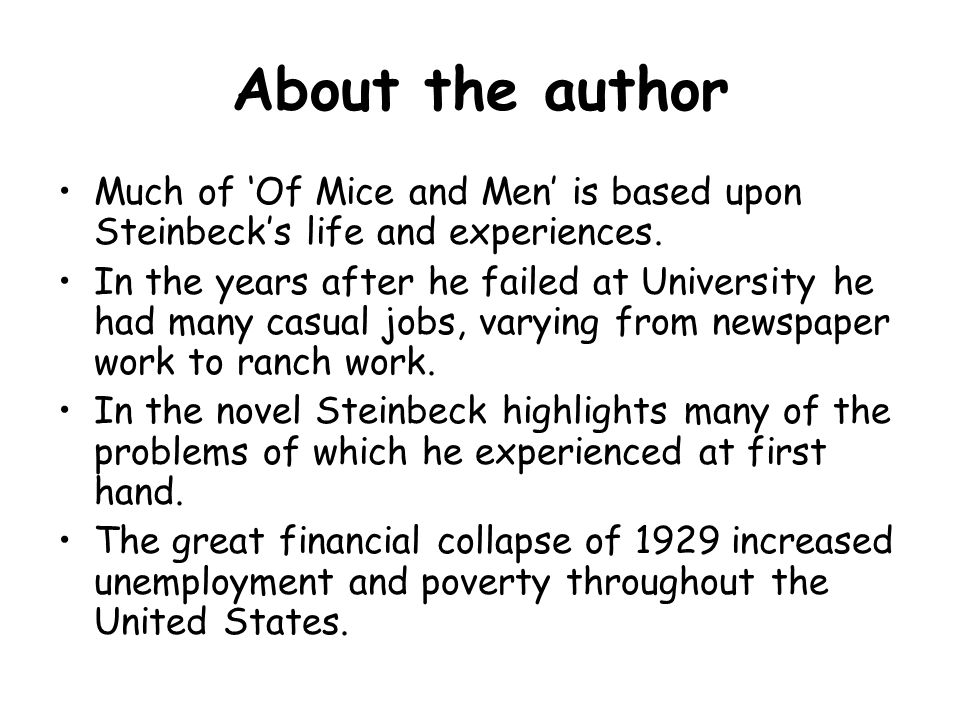 About the author Much of 'Of Mice and Men' is based upon Steinbeck's life and experiences.