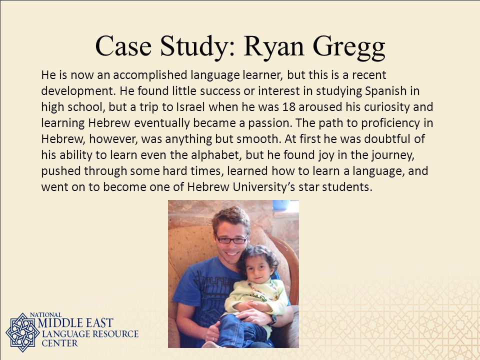 Case Study: Ryan Gregg He is now an accomplished language learner, but this is a recent development.