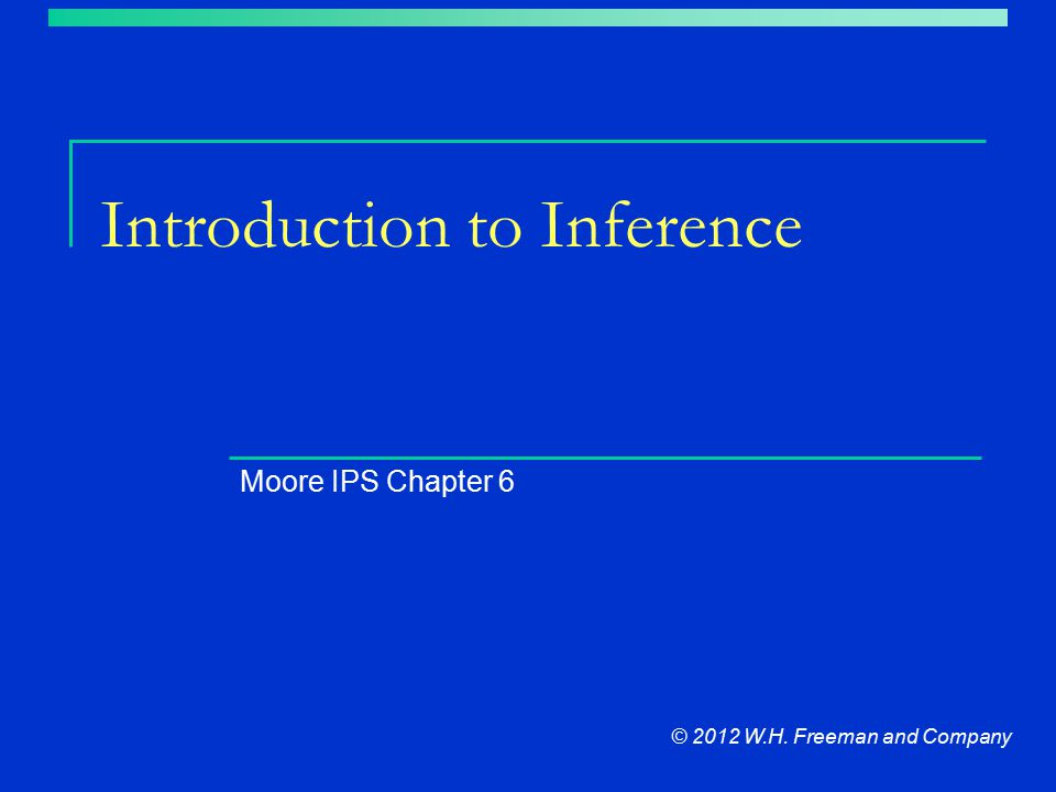 Introduction to Inference Moore IPS Chapter 6 © 2012 W.H. Freeman and Company