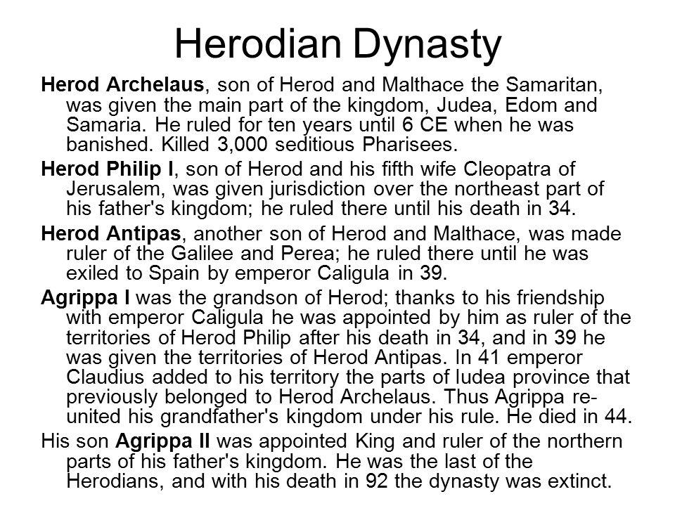 Herod Archelaus, son of Herod and Malthace the Samaritan, was given the main part of the kingdom, Judea, Edom and Samaria. He ruled for ten years unti