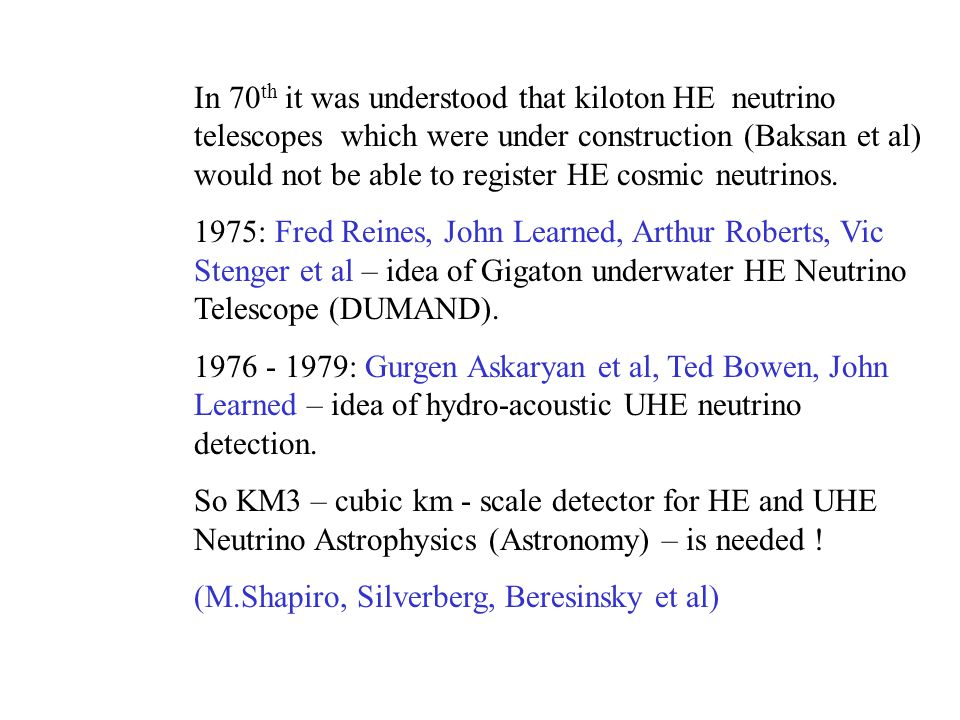 In 70 th it was understood that kiloton HE neutrino telescopes which were under construction (Baksan et al) would not be able to register HE cosmic neutrinos.