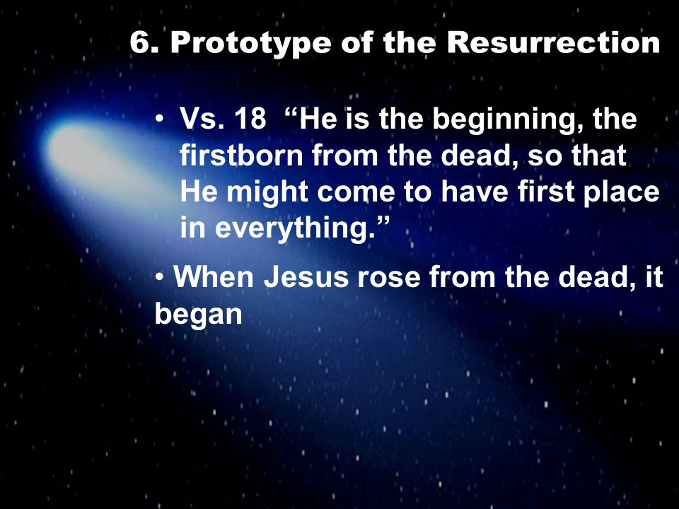 """6. Prototype of the Resurrection Vs. 18 """"He is the beginning, the firstborn from the dead, so that He might come to have first place in everything."""" W"""