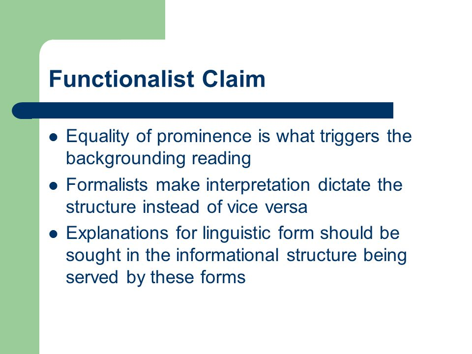 Functionalist Claim Equality of prominence is what triggers the backgrounding reading Formalists make interpretation dictate the structure instead of