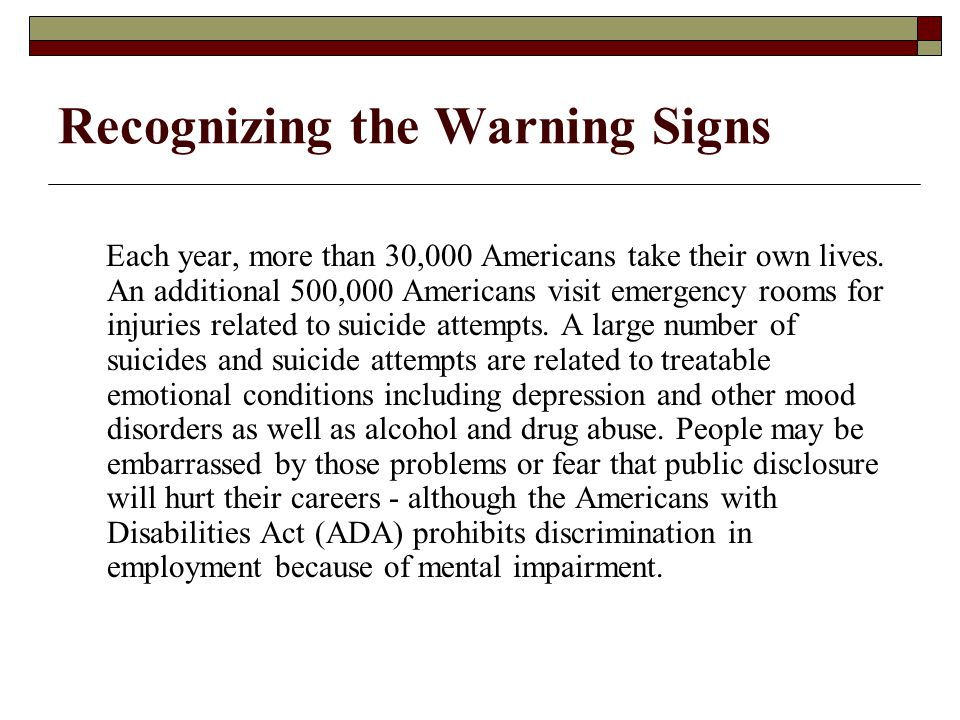 Recognizing the Warning Signs Each year, more than 30,000 Americans take their own lives.