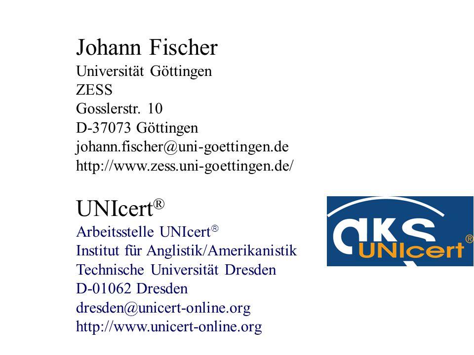 Johann Fischer Universität Göttingen ZESS Gosslerstr. 10 D-37073 Göttingen johann.fischer@uni-goettingen.de http://www.zess.uni-goettingen.de/ UNIcert