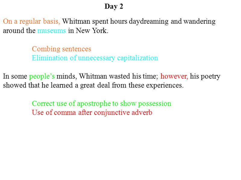 Day 2 On a regular basis, Whitman spent hours daydreaming and wandering around the museums in New York.