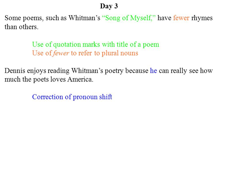 Day 3 Some poems, such as Whitman's Song of Myself, have fewer rhymes than others.
